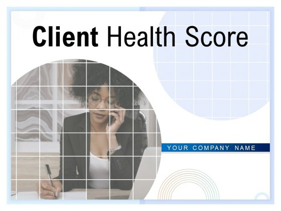Client Health Score Ppt PowerPoint Presentation Complete Deck With Slides