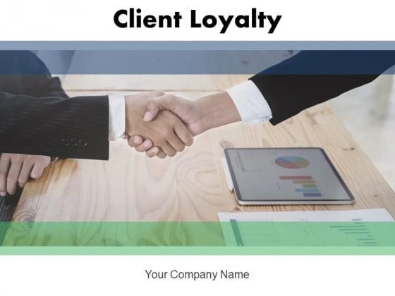 Client Loyalty Growth Strategies Customer Retention Improvement Ppt PowerPoint Presentation Complete Deck