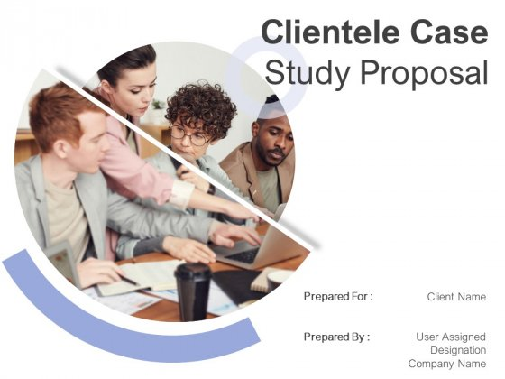 Clientele Case Study Proposal Ppt PowerPoint Presentation Complete Deck With Slides