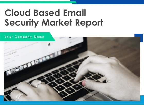 Cloud Based Email Security Market Report Ppt PowerPoint Presentation Complete Deck With Slides