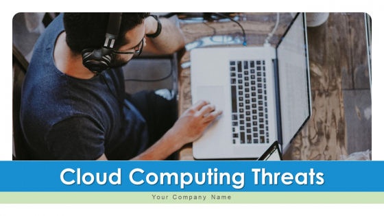 Cloud Computing Threats Executive Ppt PowerPoint Presentation Complete Deck With Slides