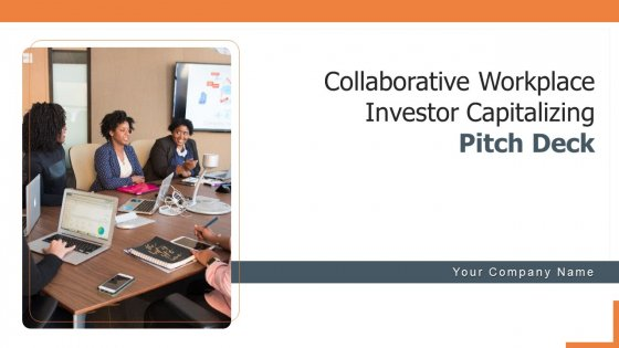 Collaborative Workplace Investor Capitalizing Pitch Deck Ppt PowerPoint Presentation Complete With Slides