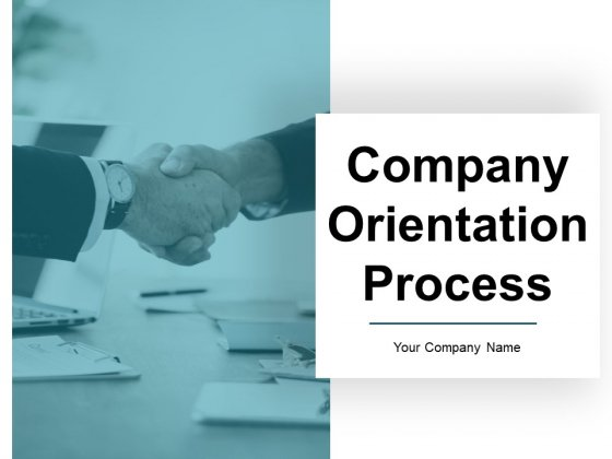 Company Orientation Process Ppt PowerPoint Presentation Complete Deck With Slides