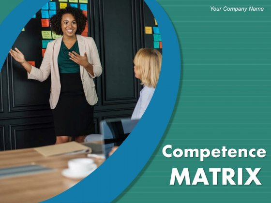 Competence Matrix Ppt PowerPoint Presentation Complete Deck With Slides