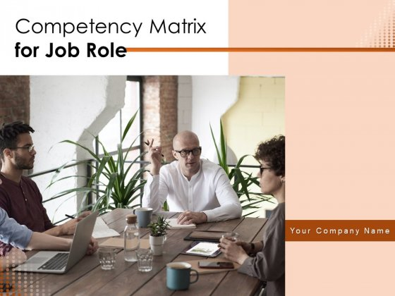 Competency Matrix For Job Role Ppt PowerPoint Presentation Complete Deck With Slides