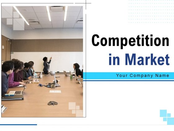Competition In Market Ppt PowerPoint Presentation Complete Deck With Slides