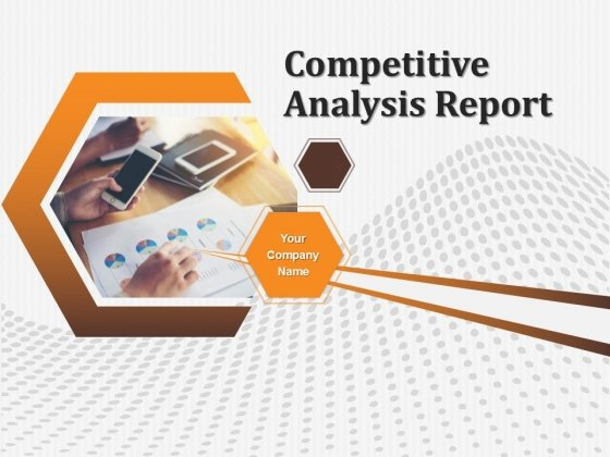 Competitive Analysis Report Ppt PowerPoint Presentation Complete Deck With Slides