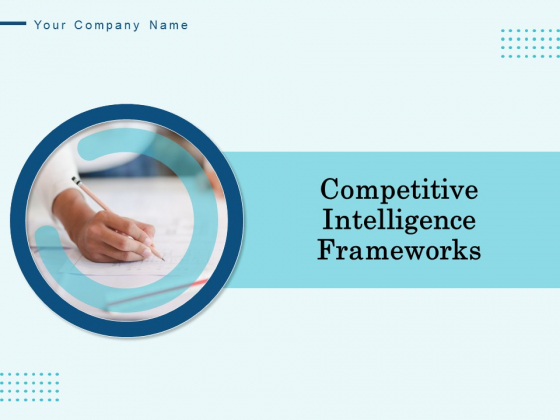 Competitive Intelligence Frameworks Ppt PowerPoint Presentation Complete Deck With Slides