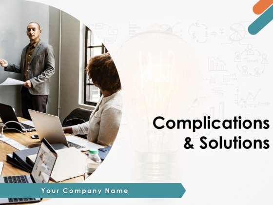 Complication And Solution Ppt PowerPoint Presentation Complete Deck With Slides