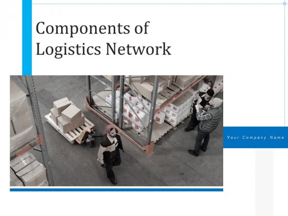 Components Of Logistics Network Connectivity Integration Ppt PowerPoint Presentation Complete Deck