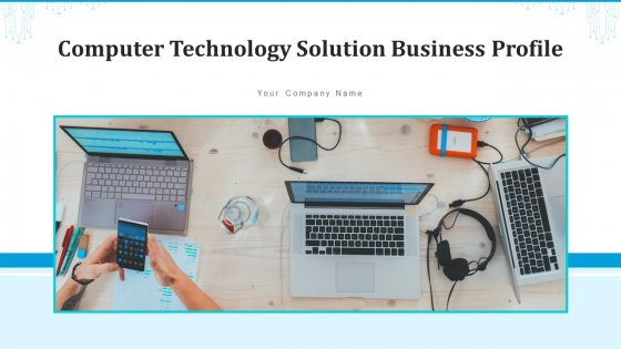 Computer Technology Solution Business Profile Services Ppt PowerPoint Presentation Complete Deck With Slides