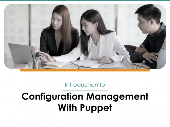 Configuration Management With Puppet Ppt PowerPoint Presentation Complete Deck With Slides