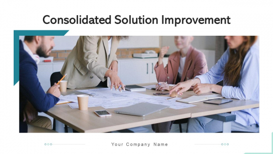 Consolidated Solution Improvement Manufacturing Process Ppt PowerPoint Presentation Complete Deck With Slides