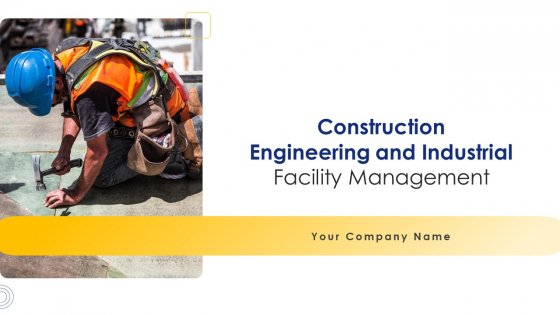 Construction Engineering And Industrial Facility Management Ppt PowerPoint Presentation Complete Deck With Slides
