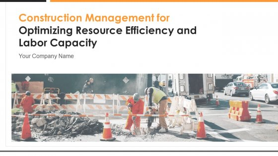 Construction_Management_For_Optimizing_Resource_Efficiency_And_Labor_Capacity_Ppt_PowerPoint_Presentation_Complete_With_Slides_Slide_1