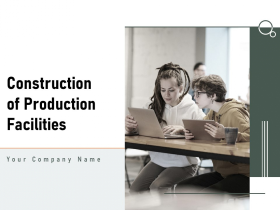 Construction Of Production Facilities Ppt PowerPoint Presentation Complete Deck With Slides