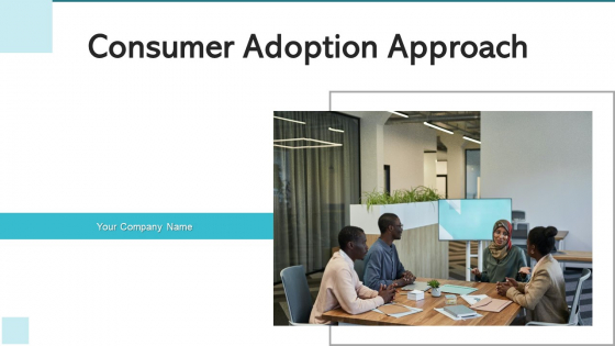 Consumer Adoption Approach Target Buyers Ppt PowerPoint Presentation Complete Deck With Slides