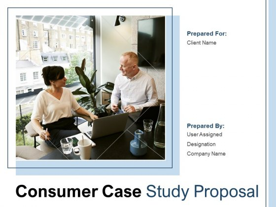 Consumer Case Study Proposal Ppt PowerPoint Presentation Complete Deck With Slides