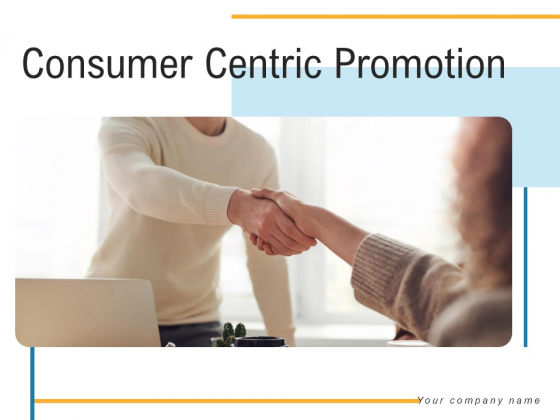 Consumer Centric Promotion Ppt Powerpoint Presentation Complete Deck With Slides
