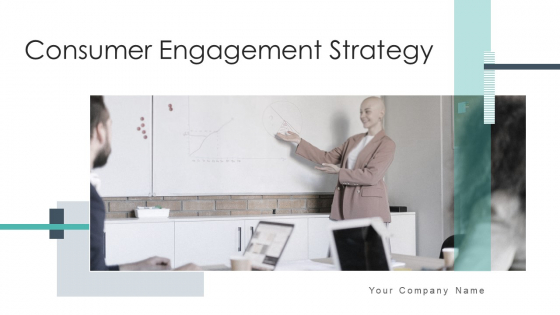Consumer Engagement Strategy Measure Ppt PowerPoint Presentation Complete Deck With Slides