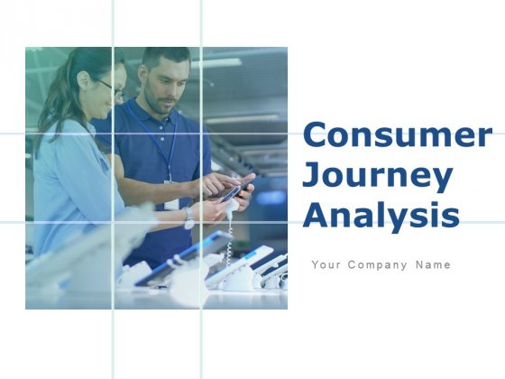Consumer Journey Analysis Ppt PowerPoint Presentation Complete Deck With Slides