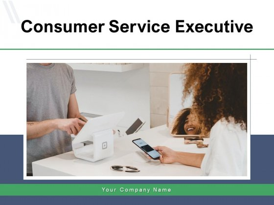 Consumer Service Executive Information Technology Ppt PowerPoint Presentation Complete Deck