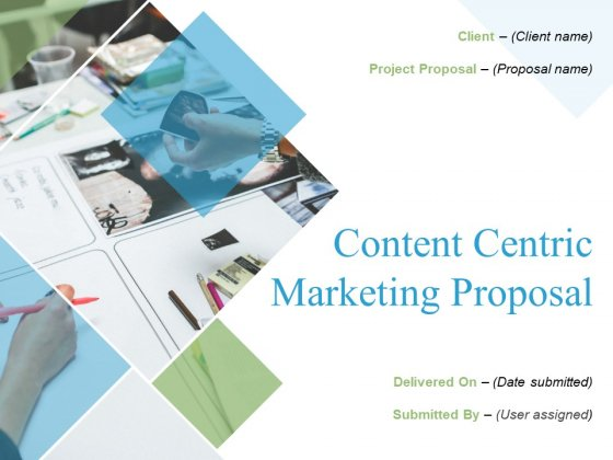 Content Centric Marketing Proposal Ppt PowerPoint Presentation Complete Deck With Slides