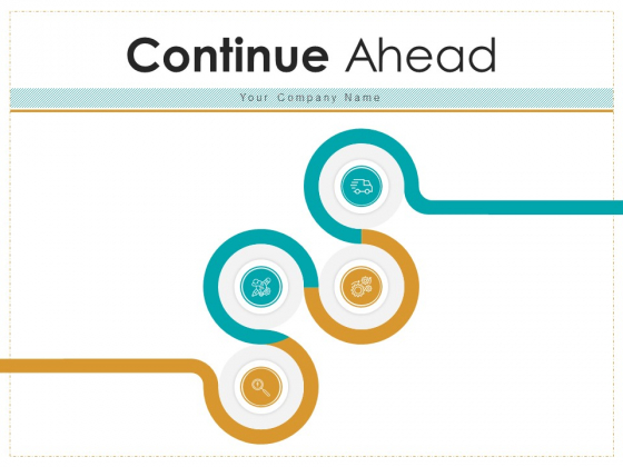 Continue Ahead Strategy Business Ppt PowerPoint Presentation Complete Deck