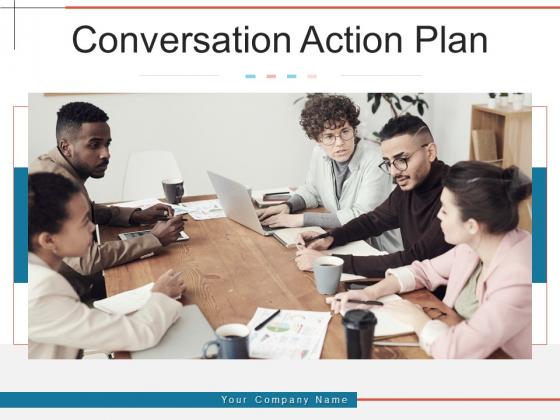 Conversation Action Plan Organization Employees Ppt PowerPoint Presentation Complete Deck