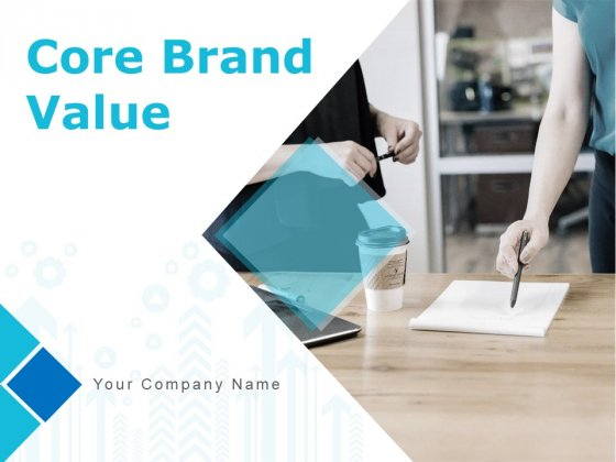 Core Brand Value Ppt PowerPoint Presentation Complete Deck With Slides