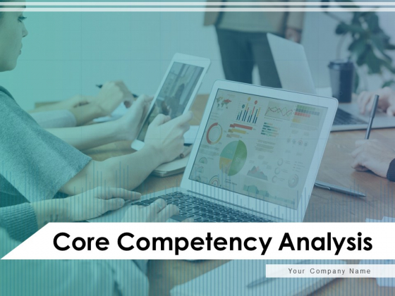 Core Competency Analysis Ppt PowerPoint Presentation Complete Deck With Slides