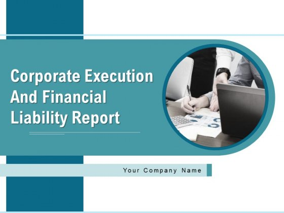 Corporate Execution And Financial Liability Report Ppt PowerPoint Presentation Complete Deck With Slides