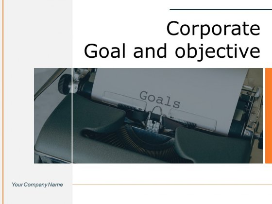 Corporate Goal And Objective Business Goals Ppt PowerPoint Presentation Complete Deck
