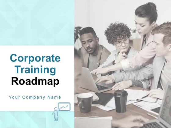 Corporate Training Roadmap Ppt PowerPoint Presentation Complete Deck With Slides