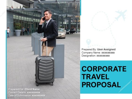 Corporate Travel Proposal Ppt PowerPoint Presentation Complete Deck With Slides