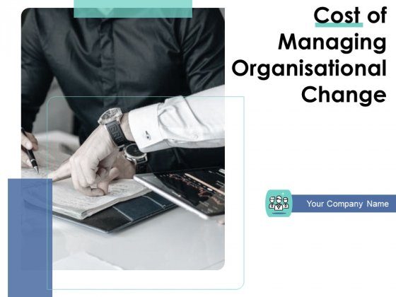 Cost Of Managing Organisational Change Ppt PowerPoint Presentation Complete Deck With Slides