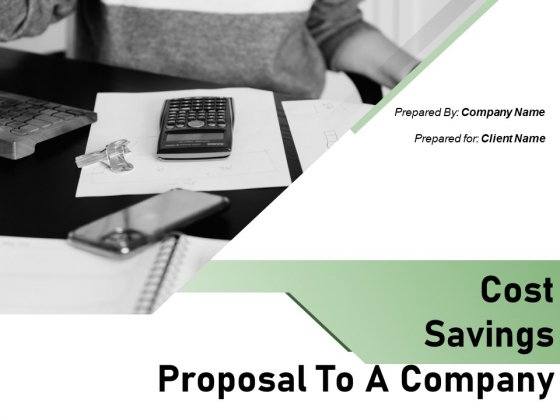 Cost Savings Proposal To A Company Ppt PowerPoint Presentation Complete Deck With Slides