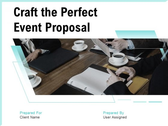 Craft_The_Perfect_Event_Proposal_Ppt_PowerPoint_Presentation_Complete_Deck_With_Slides_Slide_1
