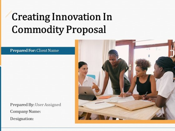 Creating Innovation In Commodity Proposal Ppt PowerPoint Presentation Complete Deck With Slides