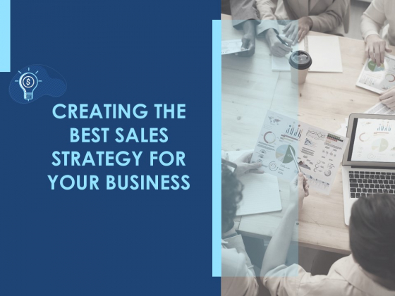 Creating The Best Sales Strategy For Your Business Ppt PowerPoint Presentation Complete Deck With Slides