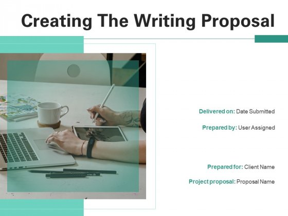 Creating The Writing Proposal Ppt PowerPoint Presentation Complete Deck With Slides