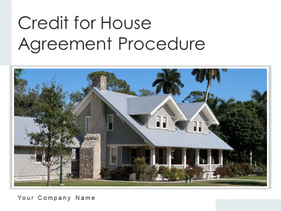 Credit For House Agreement Procedure Process Analysis Ppt PowerPoint Presentation Complete Deck