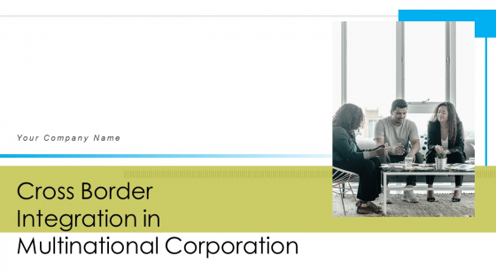 Cross Border Integration In Multinational Corporation Ppt PowerPoint Presentation Complete Deck With Slides