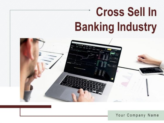 Cross Sell In Banking Industry Ppt PowerPoint Presentation Complete Deck With Slides