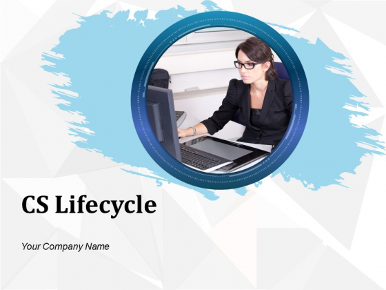 Cs Lifecycle Ppt PowerPoint Presentation Complete Deck With Slides