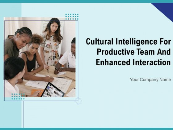Cultural Intelligence For Productive Team And Enhanced Interaction Ppt PowerPoint Presentation Complete Deck With Slides