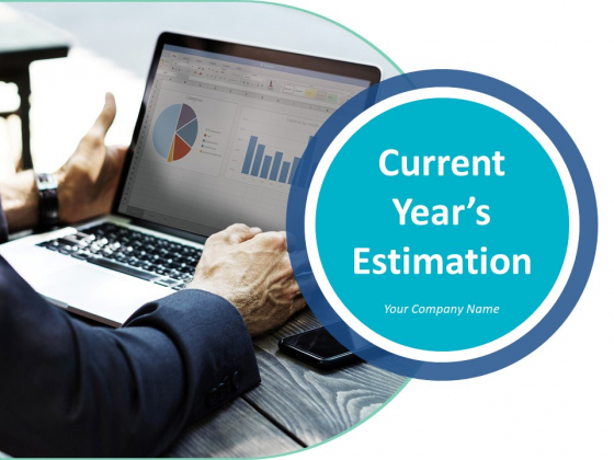 Current Years Estimation Ppt PowerPoint Presentation Complete Deck With Slides