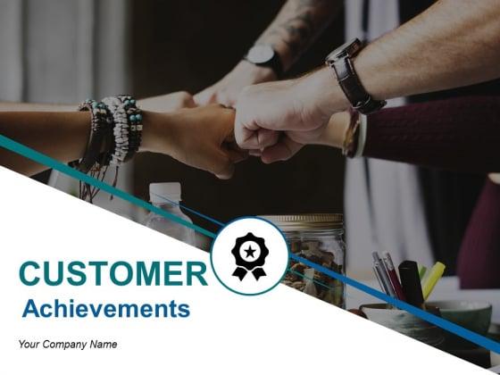 Customer Achievements Ppt PowerPoint Presentation Complete Deck With Slides