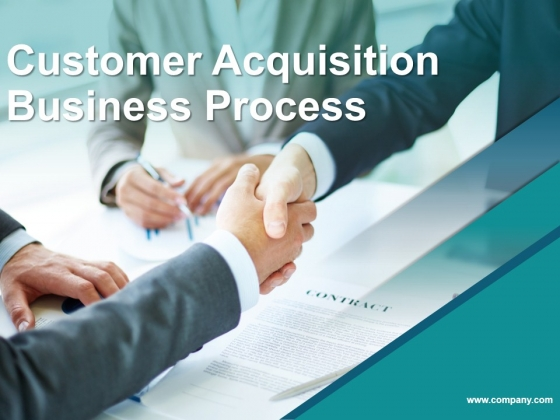Customer Acquisition Business Process Ppt PowerPoint Presentation Complete Deck With Slides