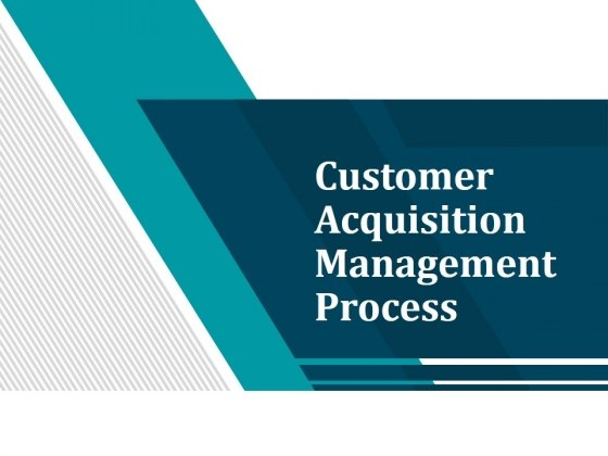 Customer Acquisition Management Process Ppt PowerPoint Presentation Complete Deck With Slides